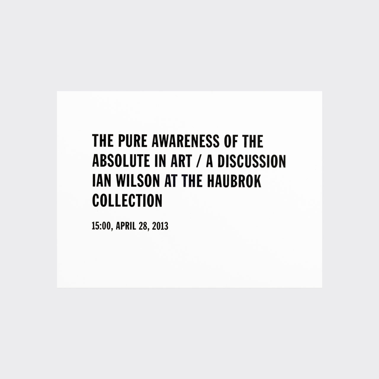 Ian Wilson, The pure awareness of the absolute in art (announcement card) (2013)
