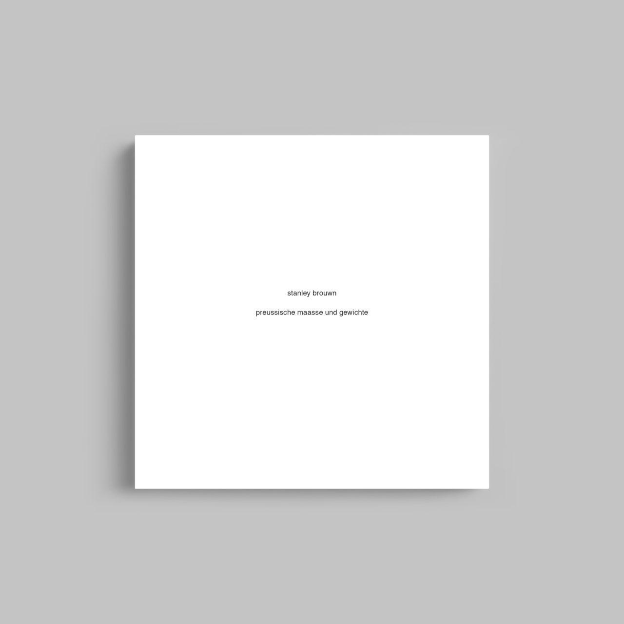 Stanley Brouwn: Preussische Maasse und Gewichte, Wiens Verlag (2013)